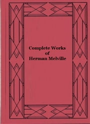 Complete Works of Herman Melville (Illustrated) ebook by Herman Melville