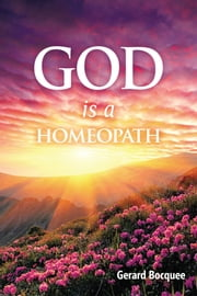 God is a Homeopath ebook by Gerard Bocquee
