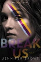 Break Us ebook by Jennifer Brown