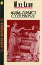 Abigail's Party & Goose-Pimples ebook by Mike Leigh