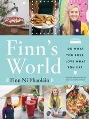 Finn's World: Do What You Love. Love What You Eat. ebook by Finn Ní Fhaoláin