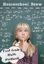 First Grade Math Workbook ebook by Greg Sherman