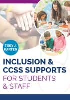 Inclusion & CCSS Supports for Students & Staff ebook by Toby J. Karten