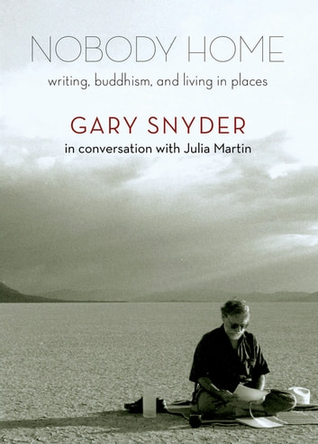 Nobody Home - Writing, Buddhism, and Living in Places ebook by Gary Snyder,Julia Martin