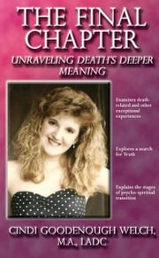 The Final Chapter: Unraveling Death's Deeper Meaning ebook by Welch, Cindi Goodenough