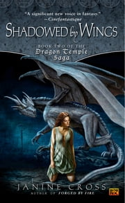 Shadowed By Wings - Book Two of The Dragon Temple Saga ebook by Janine Cross