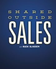 Shared Outside Sales ebook by Buck Gladden