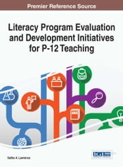 Literacy Program Evaluation and Development Initiatives for P-12 Teaching ebook by Salika A. Lawrence