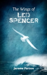 The Wings of Leo Spencer ebook by Jerome Parisse