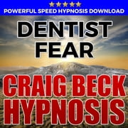 Dentist Fear: Hypnosis Downloads audiobook by Craig Beck