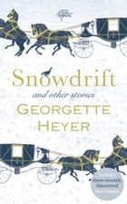 Snowdrift and Other Stories (includes three new recently discovered short stories) ebook by Georgette Heyer