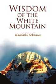 Wisdom of the White Mountain ebook by Kandathil Sebastian