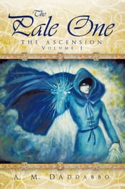 The Pale One - The Ascension, Volume I ebook by A. M. D'Addabbo