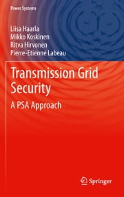 Transmission Grid Security - A PSA Approach ebook by Liisa Haarla,Mikko Koskinen,Ritva Hirvonen,Pierre-Etienne Labeau