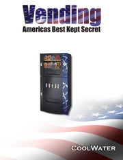 Vending America's Best Kept Secret ebook by Cool Water