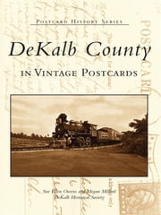 DeKalb County in Vintage Postcards ebook by Sue Ellen Owens,Megan Milford,DeKalb Historical Society