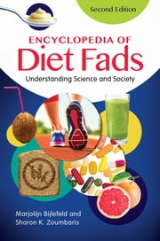 Encyclopedia of Diet Fads: Understanding Science and Society ebook by Marjolijn Bijlefeld,Sharon K. Zoumbaris