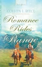Romance Rides the Range ebook by Colleen L. Reece