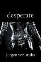 Desperate ebook by Jurgen von Stuka