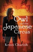 Owl and the Japanese Circus ebook by Kristi Charish