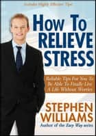 How To Relieve Stress ebook by Stephen Williams