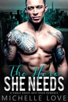 The Hero She Needs: A Single Daddy Next Door Romance ebook by Michelle Love