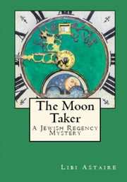 The Moon Taker - A Jewish Regency Mystery, #3 ebook by Libi Astaire
