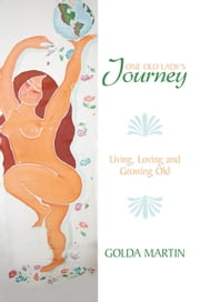 One Old Lady's Journey - Living, Loving and Growing Old ebook by Golda Martin