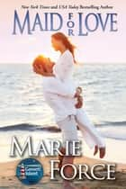 Maid for Love, Gansett Island Series, Book 1 ebook by Marie Force