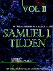 Letters and Literary Memorials of Samuel J. Tilden Volume 2 (of 2) ebook by Samuel J. Tilden,John Bigelow