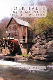FOLK TALES FROM MY NECK OF THE WOODS ebook by Charles E. Miller