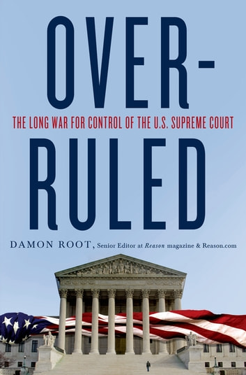 Overruled: The Long War for Control of the U.S. Supreme Court ebook by Damon Root