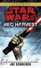 Red Harvest: Star Wars Legends ebook by Joe Schreiber