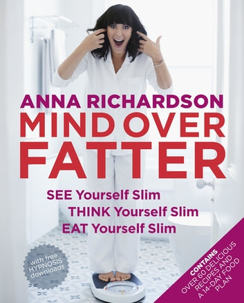 Mind Over Fatter: See Yourself Slim, Think Yourself Slim, Eat Yourself Slim ebook by Anna Richardson