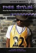 Free Stylin': How Hip Hop Changed the Fashion Industry ebook by Elena Romero