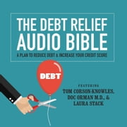 The Debt Relief Bible - A Plan to Reduce Debt & Increase Your Credit Score audiobook by Tom Corson-Knowles, Doc Orman, MD, Laura Stack, CSP, MBA