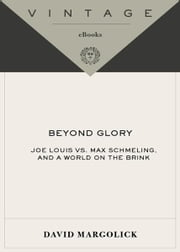 Beyond Glory - Joe Louis vs. Max Schmeling, and a World on the Brink ebook by David Margolick