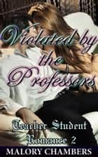 Violated By The Professors ebook by Malory Chambers
