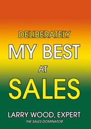Deliberately My Best at Sales ebook by Larry Wood