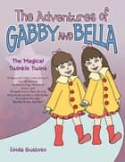 The Adventures of Gabby and Bella - The Magical Twinkle Twins ebook by Linda Gustoso