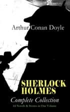 SHERLOCK HOLMES - Complete Collection: 64 Novels & Stories in One Volume - A Study in Scarlet, The Sign of Four, The Hound of the Baskervilles, The Valley of Fear, How Watson Learned the Trick, The Return of Sherlock Holmes, The Crown Diamond, His Last Bow… ebook by