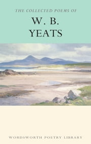 The Collected Poems of W.B. Yeats ebook by W.B. Yeats,Cedric Watts