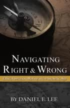 Navigating Right and Wrong ebook by Daniel E. Lee