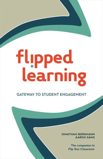 Flipped Learning - Gateway to Student Engagement ebook by Jonathan Bergmann,Aaron Sams