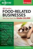 55 Surefire Food-Related Businesses You Can Start for Under $5000 ebook by Entrepreneur Press