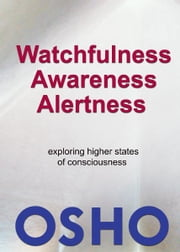 Watchfulness, Awareness, Alertness ebook by Osho,Osho International Foundation