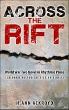 Across the Rift : World War Two Novel in Rhythmic Prose - Colonial Historical Fiction Series ebook by H. Ann Ackroyd