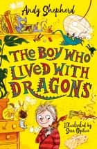 The Boy Who Lived with Dragons ebook by Andy Shepherd, Sara Ogilvie