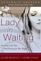 Lady in Waiting Expanded: Becoming God's Best While Waiting for Mr. Right ebook by Jackie Kendall, Debby Jones