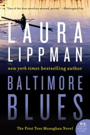 Baltimore Blues - The First Tess Monaghan Novel ebook by Laura Lippman